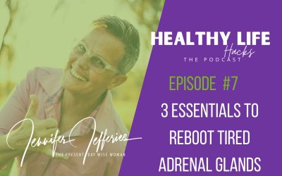 #7. 3 essentials to reboot tired adrenal glands