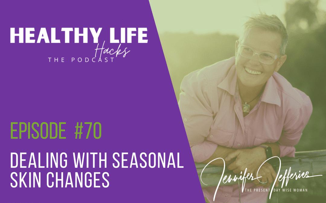 #70. Dealing with seasonal skin changes