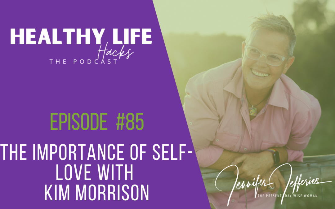 #85  The Importance of Self-love with Kim Morrison